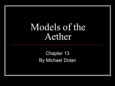 Models of the Aether Chapter 13 By Michael Dolan.