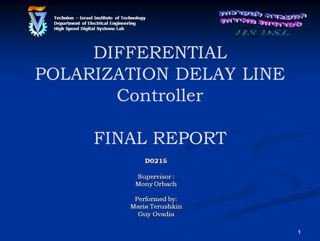 1 DIFFERENTIAL POLARIZATION DELAY LINE Controller FINAL REPORT D0215 Supervisor : Mony Orbach Performed by: Maria Terushkin Guy Ovadia Technion – Israel.