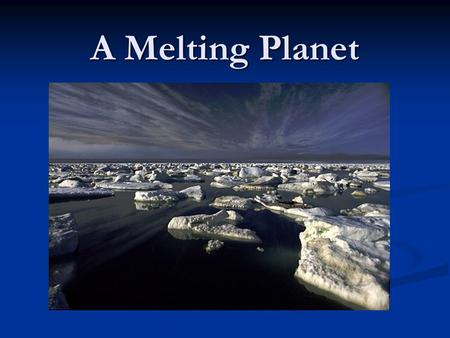 A Melting Planet.