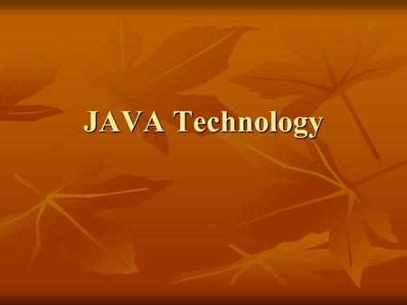 JAVA Technology. Java Technology Java technology is a portfolio of products that are based on the power of networks and the idea that the same software.