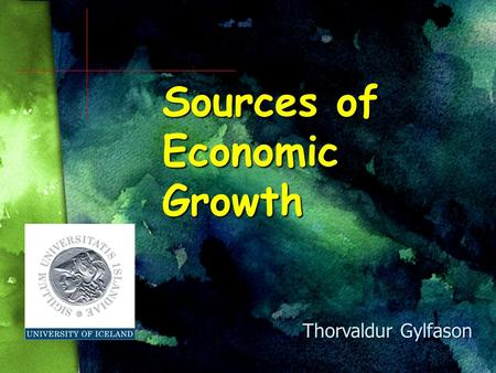 Sources of Economic Growth Thorvaldur Gylfason Outline I.Pictures of growth II.Determinants of growth 1.Saving and investment 2.Efficiency a)Liberalization.