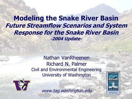 Modeling the Snake River Basin Future Streamflow Scenarios and System Response for the Snake River Basin - 2004 Update- Nathan VanRheenen Richard N. Palmer.