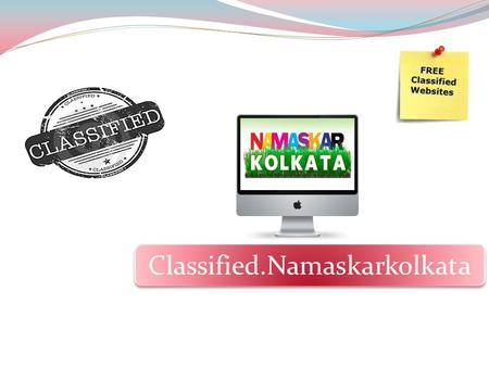 Classified.Namaskarkolkata. Free classifieds advertising is one the most powerful tool of online advertising over the internet. You can promote your business.