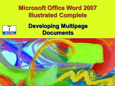 Microsoft Office Word 2007 Illustrated Complete Developing Multipage Documents.
