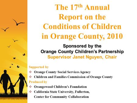 The 17 th Annual Report on the Conditions of Children in Orange County, 2010 Sponsored by the Orange County Children's Partnership Supervisor Janet Nguyen,