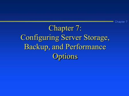 Chapter 7: Configuring Server Storage, Backup, and Performance Options