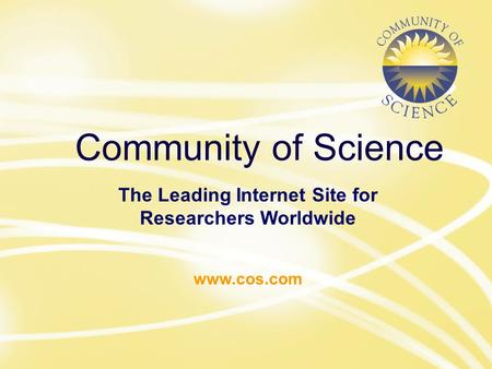 Www.cos.com Community of Science The Leading Internet Site for Researchers Worldwide www.cos.com.