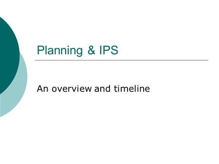 Planning & IPS An overview and timeline. Timeline Term 1: 19 th April Annual Report Business Plan Operational Plan Performance Agreement.
