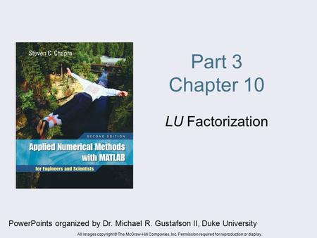 Part 3 Chapter 10 LU Factorization PowerPoints organized by Dr. Michael R. Gustafson II, Duke University All images copyright © The McGraw-Hill Companies,