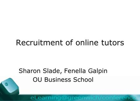 Recruitment of online tutors Sharon Slade, Fenella Galpin OU Business School.