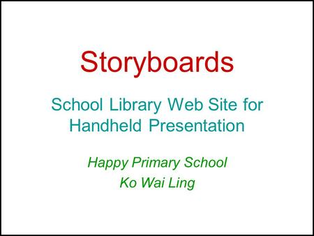 Storyboards School Library Web Site for Handheld Presentation Happy Primary School Ko Wai Ling.