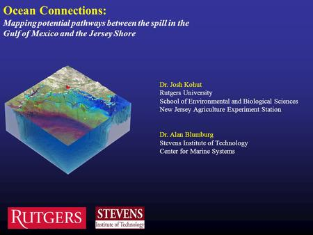 Ocean Connections: Mapping potential pathways between the spill in the Gulf of Mexico and the Jersey Shore Dr. Josh Kohut Rutgers University School of.