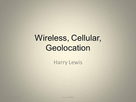 Wireless, Cellular, Geolocation Harry Lewis April 14, 20111Harvard Bits.