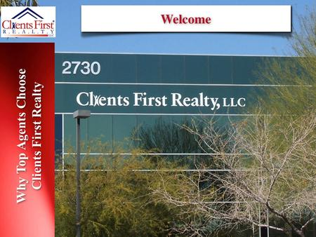 "Why Top Agents Choose Clients First Realty. Why Top Agents Choose Clients First Realty, LLC Clients First Realty, LLC ""A Sign of Success"" One of the Largest."