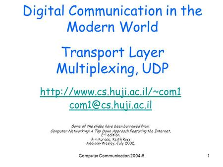 Computer Communication 2004-51 Digital Communication in the Modern World Transport Layer Multiplexing, UDP