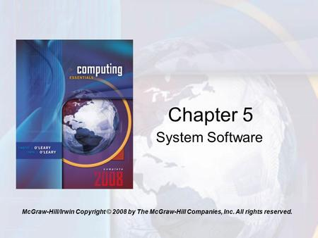 System Software Chapter 5 McGraw-Hill/Irwin Copyright © 2008 by The McGraw-Hill Companies, Inc. All rights reserved.