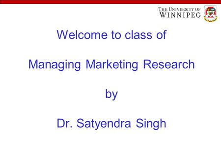 Welcome to class of Managing Marketing Research by Dr. Satyendra Singh.
