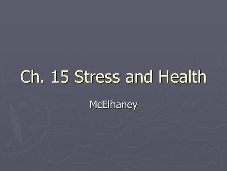 Ch. 15 Stress and Health McElhaney. Ch 15 Key Topics ► 1. Big Picture definition and significance of stress- ► 2. Health – ► Behavior Health Risks ► Risk.