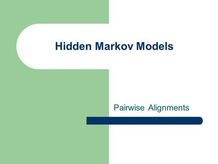 Hidden Markov Models Pairwise Alignments. Hidden Markov Models Finite state automata with multiple states as a convenient description of complex dynamic.