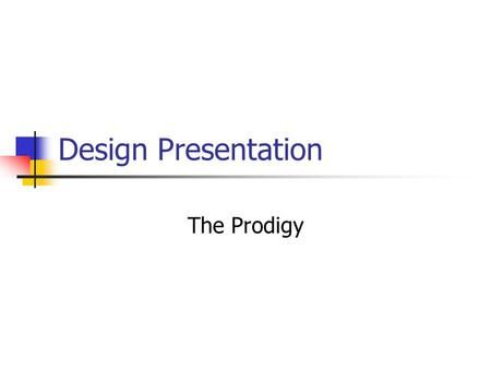 Design Presentation The Prodigy. Introduction Group Members: Dale Balsis Tyson Seto-Mook Calvin Umeda Keoni Wasano.