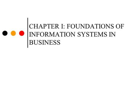 CHAPTER I: FOUNDATIONS OF INFORMATION SYSTEMS IN BUSINESS.