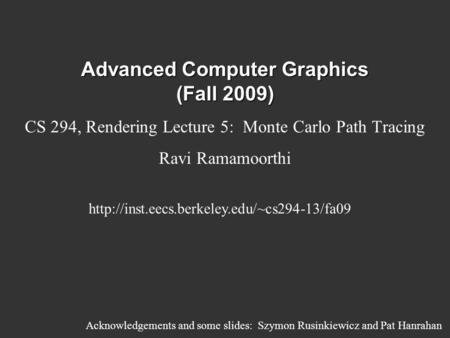 Advanced Computer Graphics (Fall 2009) CS 294, Rendering Lecture 5: Monte Carlo Path Tracing Ravi Ramamoorthi