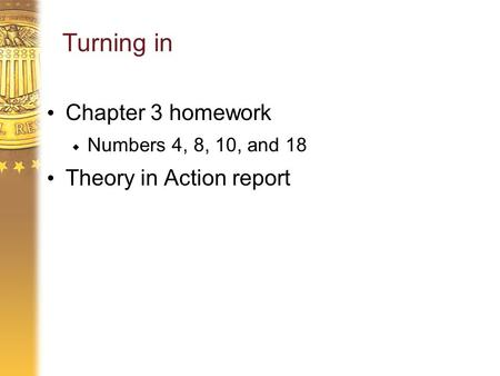 Turning in Chapter 3 homework  Numbers 4, 8, 10, and 18 Theory in Action report.
