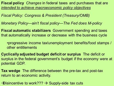 Fiscal policy Changes in federal taxes and purchases that are intended to achieve macroeconomic policy objectives Fiscal Policy: Congress & President (Treasury/OMB)