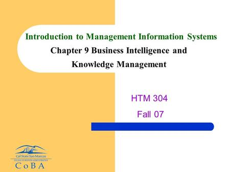 Introduction to Management Information Systems Chapter 9 Business Intelligence and Knowledge Management HTM 304 Fall 07.