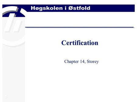1 Certification Chapter 14, Storey. 2 Topics  What is certification?  Various forms of certification  The process of system certification (the planning.