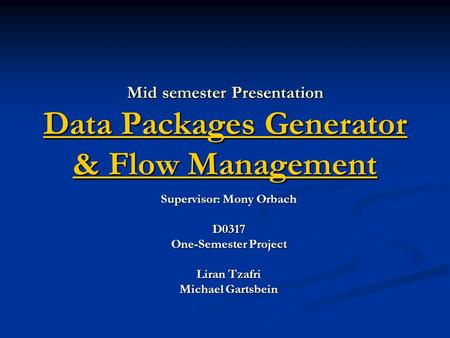 Mid semester Presentation Data Packages Generator & Flow Management Data Packages Generator & Flow Management Data Packages Generator & Flow Management.