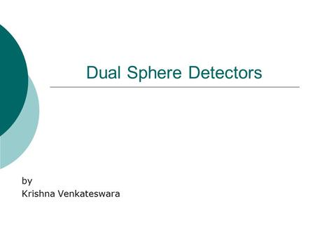 Dual Sphere Detectors by Krishna Venkateswara. Contents  Introduction  Review of noise sources in bar detectors  Spherical detectors  Dual sphere.
