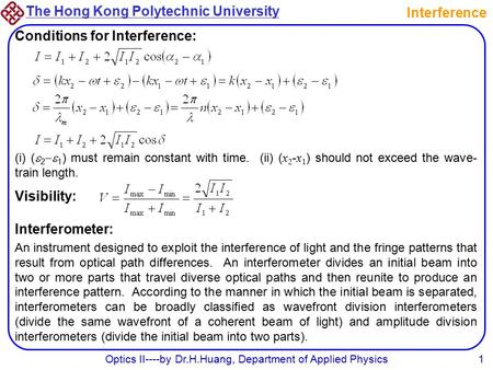 The Hong Kong Polytechnic University Optics II----by Dr.H.Huang, Department of Applied Physics1 Interference Conditions for Interference: (i) (  2 
