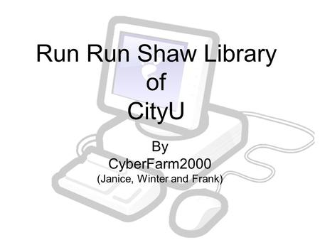 Run Run Shaw Library of CityU By CyberFarm2000 (Janice, Winter and Frank)