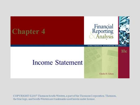 Income Statement COPYRIGHT ©2007 Thomson South-Western, a part of the Thomson Corporation. Thomson, the Star logo, and South-Western are trademarks used.