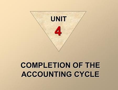 COMPLETION OF THE ACCOUNTING CYCLE UNIT 4. ILLUSTRATION 4-10 STANDARD BALANCE SHEET CLASSIFICATIONS Assets Liabilities and Equity Financial statements.