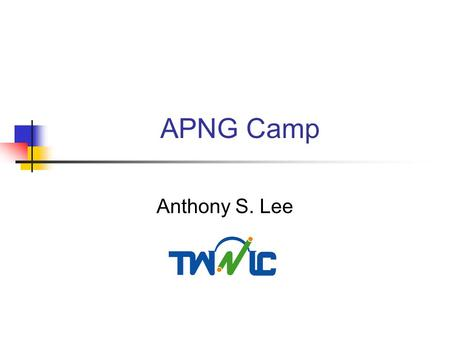 APNG Camp Anthony S. Lee. What Is APNG Camp? APNG Camp means Asia Pacific Next Generation Camp that provides a forum for Asia Pacific young Internet users.