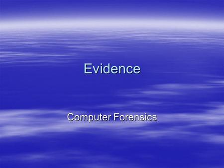 Evidence Computer Forensics. Law Enforcement vs. Citizens  Search must have probable cause –4 th amendment search warrant  Private citizen not subject.