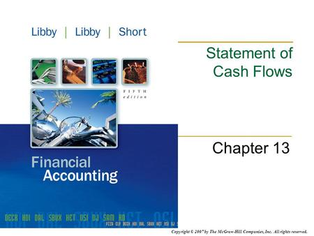 Copyright © 2007 by The McGraw-Hill Companies, Inc. All rights reserved. Statement of Cash Flows Chapter 13.