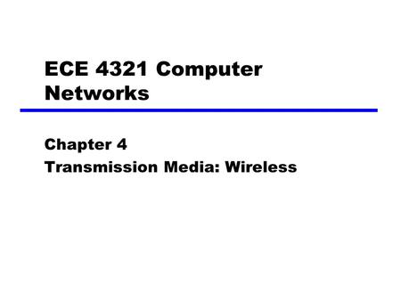 ECE 4321 Computer Networks Chapter 4 Transmission Media: Wireless.
