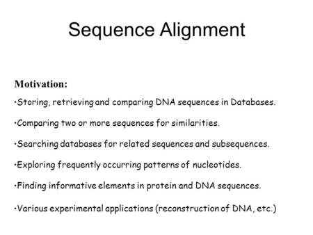 Sequence Alignment Storing, retrieving and comparing DNA sequences in Databases. Comparing two or more sequences for similarities. Searching databases.