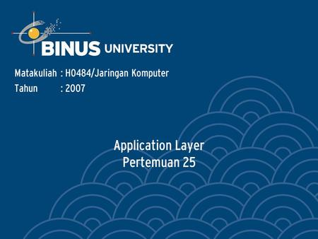 Application Layer Pertemuan 25 Matakuliah: H0484/Jaringan Komputer Tahun: 2007.