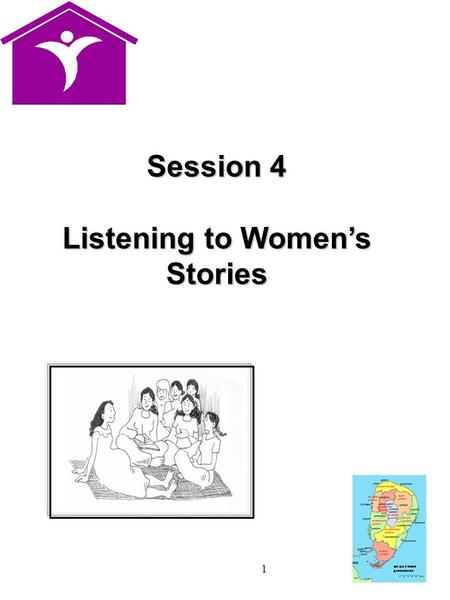1 Session 4 Listening to Women's Stories. 2 Listening to women and girls Active listening  Hearing what woman and girls say  Allowing woman and girls.