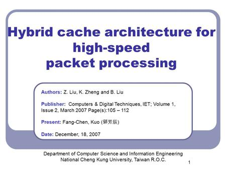 1 Hybrid cache architecture for high-speed packet processing Department of Computer Science and Information Engineering National Cheng Kung University,