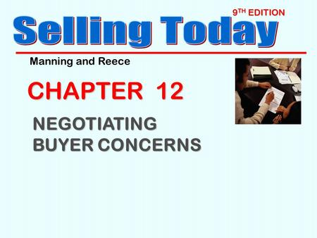 9 TH EDITION CHAPTER 12 NEGOTIATING BUYER CONCERNS Manning and Reece.