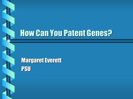 How Can You Patent Genes? Margaret Everett PSU. What are patents? b Exclusive rights to an invention b fixed period of time.