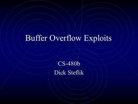 Buffer Overflow Exploits CS-480b Dick Steflik. What is a buffer overflow? Memory global static heap malloc( ), new Stack non-static local variabled value.