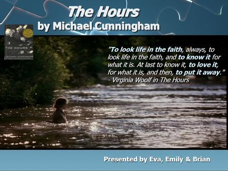 The Hours by Michael Cunningham The Hours by Michael Cunningham To look life in the faith, always, to look life in the faith, and to know it for what.