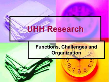 UHH Research Functions, Challenges and Organization.