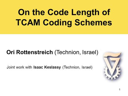 On the Code Length of TCAM Coding Schemes Ori Rottenstreich (Technion, Israel) Joint work with Isaac Keslassy (Technion, Israel) 1.